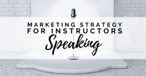 Marketing Strategy for Instructors – Speaking